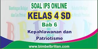 Soal IPS Online Kelas 4 ( Empat ) SD Bab 6 Kepahlawanan dan Patriotisme Langsung Ada Nilainya