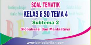 Soal Tematik Kelas 6 SD Tema 4 Subtema 2 Globalisasi dan Manfaatnya dilengkapi Kunci Jawaban