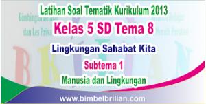 Soal Tematik Kelas 5 Tema 8 Subtema 1 Manusia dan Lingkungan Dilengkapi Kunci Jawaban