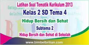 Soal Tema 4 Kelas 2 Subtema 2 Hidup Bersih dan Sehat di Sekolah 10 - Thumnail
