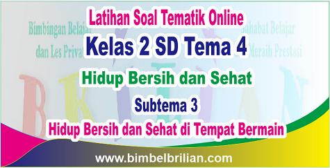 Soal Tema 4 Kelas 2 Subtema 3 Hidup Bersih dan Sehat di Tempat Bermain - Thumnail Online