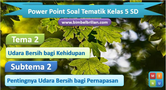 Media Power Point Tema 2 Kelas 5 SD Subtema 2 Pentingnya Udara Bersih bagi Pernapasan