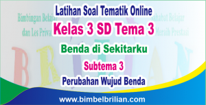 Soal Online Tema 3 Kelas 3 SD Subtema 3 Perubahan Wujud Benda dan Kunci Jawaban