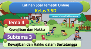 Soal Online Tema 4 Kelas 3 SD Subtema 3 Kewajiban dan Hakku dalam Bertetangga Dilengkapi Kunci Jawaban - www.bimbelbrilian.com
