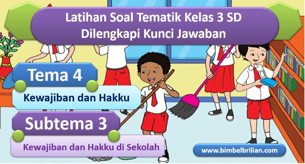 Soal Tema 4 Kelas 3 SD Subtema 2 Kewajiban dan Hakku di Sekolah