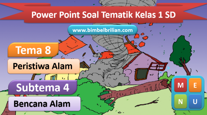Power Point (PPT) Soal Tema 8 Kelas 1 SD Subtema 4 Bencana Alam