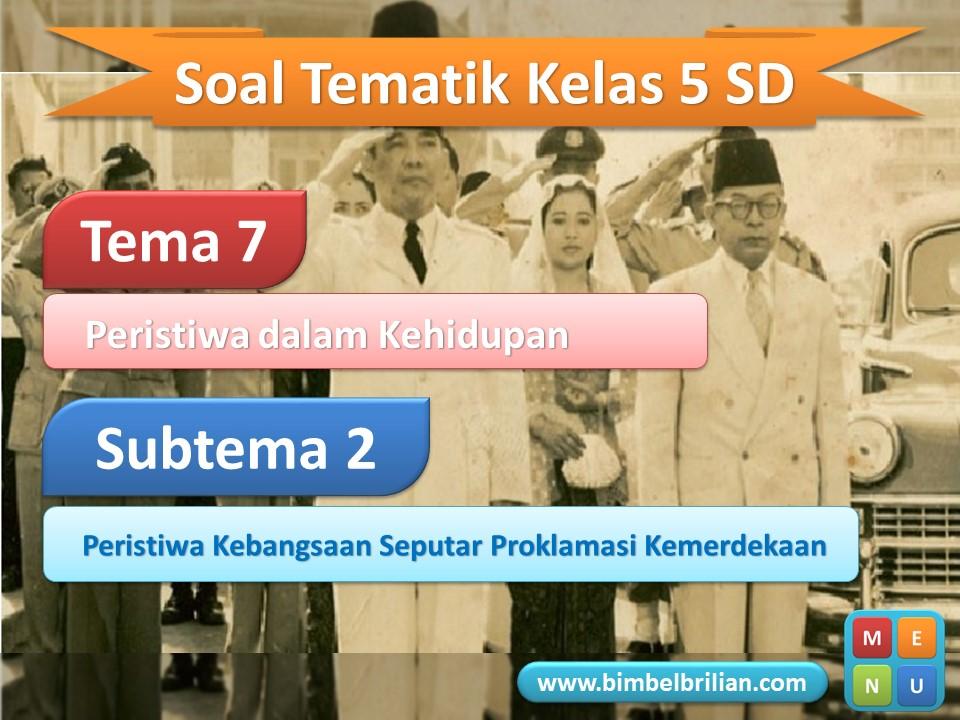 PPT Soal Tematik Kelas 5 SD Tema 7 Subtema 2 Peristiwa Kebangsaan Seputar Proklamasi Kemerdekaan