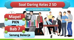 Soal PKN Daring Kelas 2 SD Bab 7 Senang Bekerja