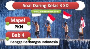 Soal PKN Daring Kelas 3 SD Bab 4 Bangga Berbangsa Indonesia