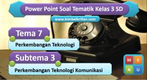 PPT Soal Tema 7 Kelas 3 Subtema 3 Perkembangan Teknologi Komunikasi