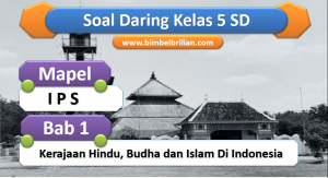 Soal Daring IPS Kelas 5 SD Bab 1 Kerajaan Hindu, Budha dan Islam Di Indonesia