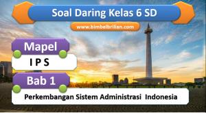 Soal Daring IPS Kelas 6 SD Bab 1 Perkembangan Sistem Administrasi Indonesia