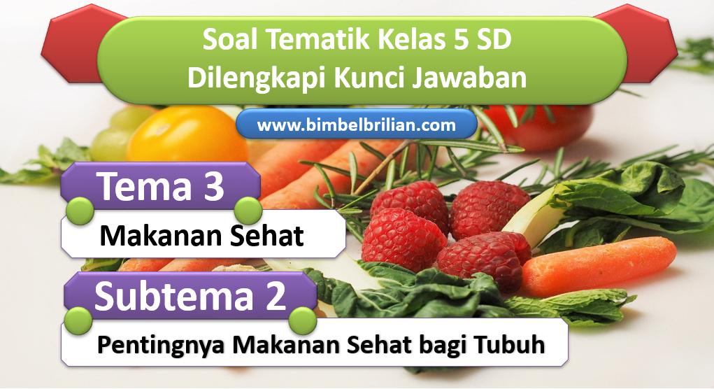 Soal Tema 3 Kelas 5 SD Subtema 2 Pentingnya Makanan Sehat bagi Tubuh dan Kunci Jawaban